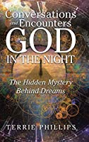 Conversations and Encounters With God in the Night: The Hidden Mystery Behind Dreams