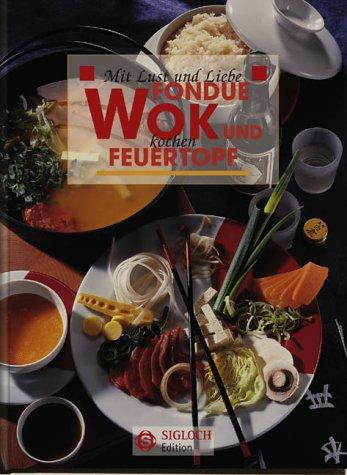 Wok, Fondue & Feuertopf: Mit Lust und Liebe kochen