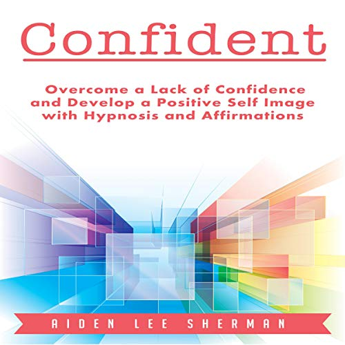 『Confident: Overcome a Lack of Confidence and Develop a Positive Self Image with Hypnosis and Affirmations』のカバーアート