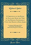 A Chronicle of the Kings of England, From the Time of the Romans Government Unto the Death of King James: Containing All Passages of State and Church, ... Proper for a Chronicle (Classic Reprint)
