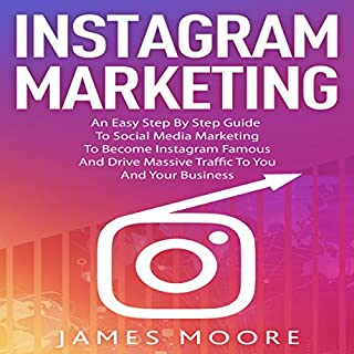 Instagram Marketing: An Easy Step by Step Guide to Social Media Marketing to Become Instagram Famous and Drive Massive Traffic to you and your Business                   By:                                                                                                                                 James Moore                               Narrated by:                                                                                                                                 Joe Wosik                      Length: 46 mins     4 ratings     Overall 3.3