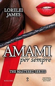 Amami per sempre (The Mastered Series Vol. 3) (Italian Edition) by [Lorelei James]
