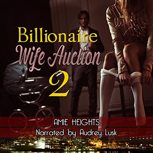 Billionaire Wife Auction 2     Love Comes at a Price              By:                                                                                                                                 Amie Heights                               Narrated by:                                                                                                                                 Audrey Lusk                      Length: 2 hrs and 44 mins     Not rated yet     Overall 0.0