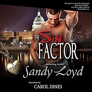 The Sin Factor     DC Bad Boys Series, Book 1              By:                                                                                                                                 Sandy Loyd                               Narrated by:                                                                                                                                 Carol Dines                      Length: 13 hrs and 2 mins     19 ratings     Overall 4.1