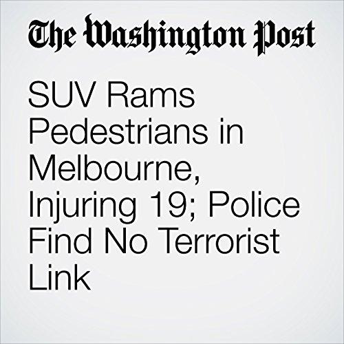 SUV Rams Pedestrians in Melbourne, Injuring 19; Police Find No Terrorist Link copertina
