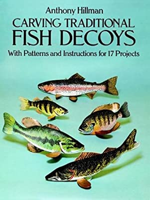 Carving Traditional Fish Decoys: With Patterns and Instructions for 17 Projects