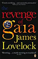 The Revenge of Gaia : Why the Earth Is Fighting Back - And How We Can Still Save Humanity by James Lovelock(1905-06-29)