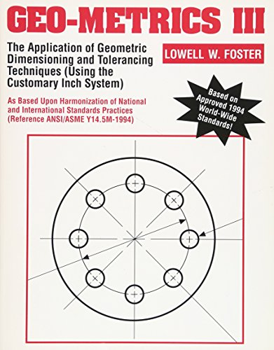 Compare Textbook Prices for Geo-Metrics III: The Application of Geometric Dimensioning and Tolerancing Techniques Using the Customary Inch Systems Vol 1 1 Edition ISBN 0076092033509 by Foster, Lowell