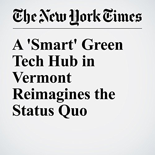 A 'Smart' Green Tech Hub in Vermont Reimagines the Status Quo audiobook cover art