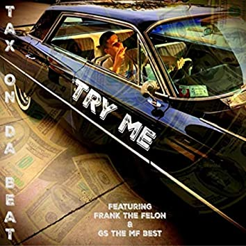 Try Me (feat. Frank the Felon & Gs the Mf Best)