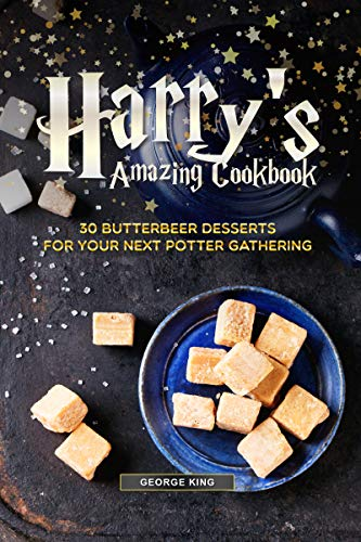 Harrys Amazing Cookbook: 30 Butterbeer Desserts for Your Next Potter Gathering (English Edition)