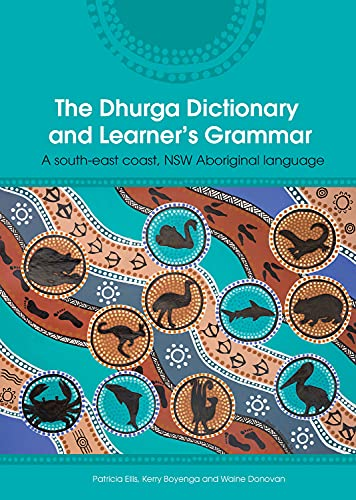 Compare Textbook Prices for The Dhurga Dictionary and Learner's Grammar: A South-East Coast NSW Aboriginal Language First Edition Edition ISBN 9781925302608 by Ellis, Patricia,Donovan, Waine,Boyenga, Kerry