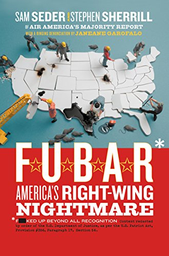 F.U.B.A.R.: How the Right Wing Has Stolen America (English Edition)