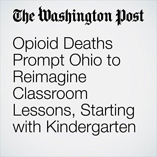 Opioid Deaths Prompt Ohio to Reimagine Classroom Lessons, Starting with Kindergarten copertina