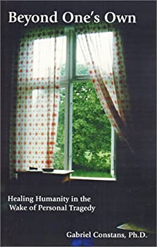 Beyond One's Own: Healing Humanity in the Wake of Personal Tragedy 1890109355 Book Cover