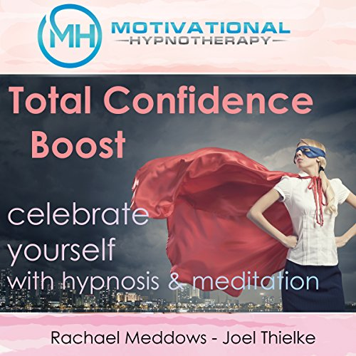 Total Confidence Boost: Celebrate Yourself with Hypnosis and Meditation audiobook cover art