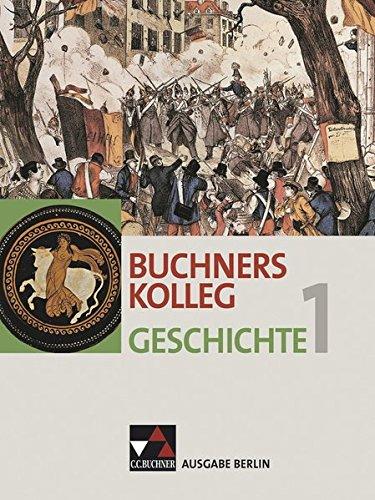 Buchners Kolleg Geschichte – Ausgabe Berlin / Buchners Kolleg Geschichte Berlin 1