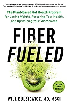 Fiber Fueled: The Plant-Based Gut Health Program for Losing Weight, Restoring Your Health, and Optimizing Your Microbiome (English Edition) de [Will  Bulsiewicz MD]