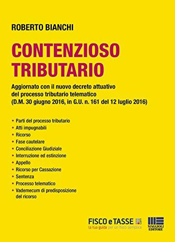 Contenzioso Tributario: Aggiornato con il nuovo decreto attuativo del processo tributario telematico (D.M. 30 giugno 2016, in G.U. n. 161 del 12 luglio 2016) (Italian Edition)