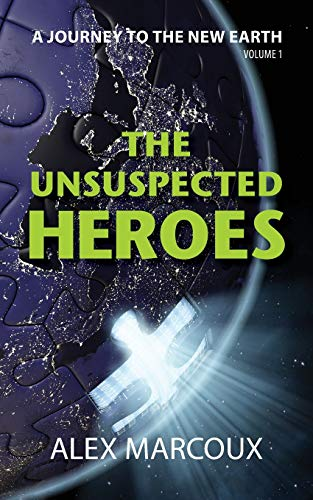 Compare Textbook Prices for The Unsuspected Heroes: A Visionary Fiction Novel A Journey to the New Earth  ISBN 9781735261133 by Marcoux, Alex