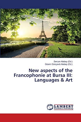 New aspects of the Francophonie at Bursa III: Languages & Art
