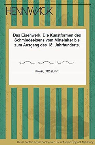 Das Eisenwerk. Die Kunstformen des Schmiedeeisens vom Mittelalter bis zum Ausgang des 18. Jahrhunderts.