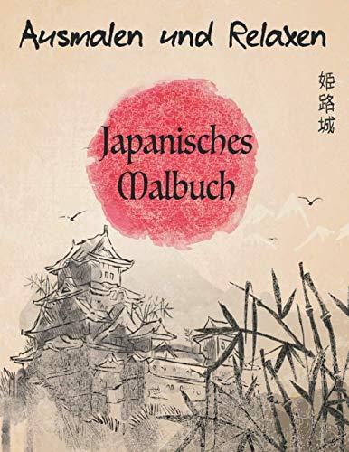 Japanisches Malbuch Ausmalen und Relaxen: Malvorlagen für Erwachsene & Jugendliche mit Japan Lovers Themen wie Drachen, Geishas, Schloss, Koi Karpfen Fisch Tattoo Designs und mehr!