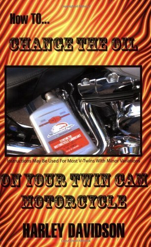 How To Change The Oil In Your Twin Cam Harley Davidson Motorcycle Paperback April 14, 2006