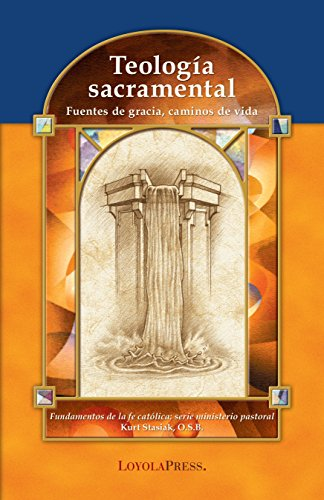 Teología sacramental: Fuentes de gracia, caminos de vida (Catholic Basics: A Pastoral Ministry Series) (Spanish Edition)