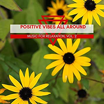 Positive Vibes All Around - Music For Relaxation, Vol. 2