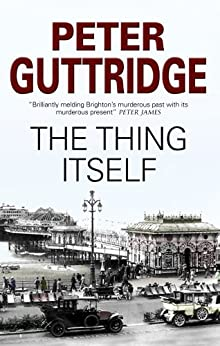 Thing Itself (The Brighton Trilogy Book 3) by [Peter Guttridge]