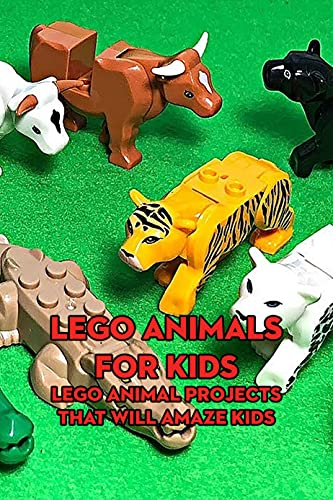 Lego Animals for Kids: Lego Animal Projects That Will Amaze Kids: Crafts for Kids (English Edition)