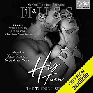 His Turn     The Turning Series, Book 3              By:                                                                                                                                 JA Huss                               Narrated by:                                                                                                                                 Sebastian York,                                                                                        Kate Russell                      Length: 8 hrs and 42 mins     28 ratings     Overall 4.6