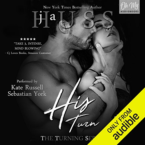 His Turn     The Turning Series, Book 3              By:                                                                                                                                 JA Huss                               Narrated by:                                                                                                                                 Sebastian York,                                                                                        Kate Russell                      Length: 8 hrs and 42 mins     513 ratings     Overall 4.5