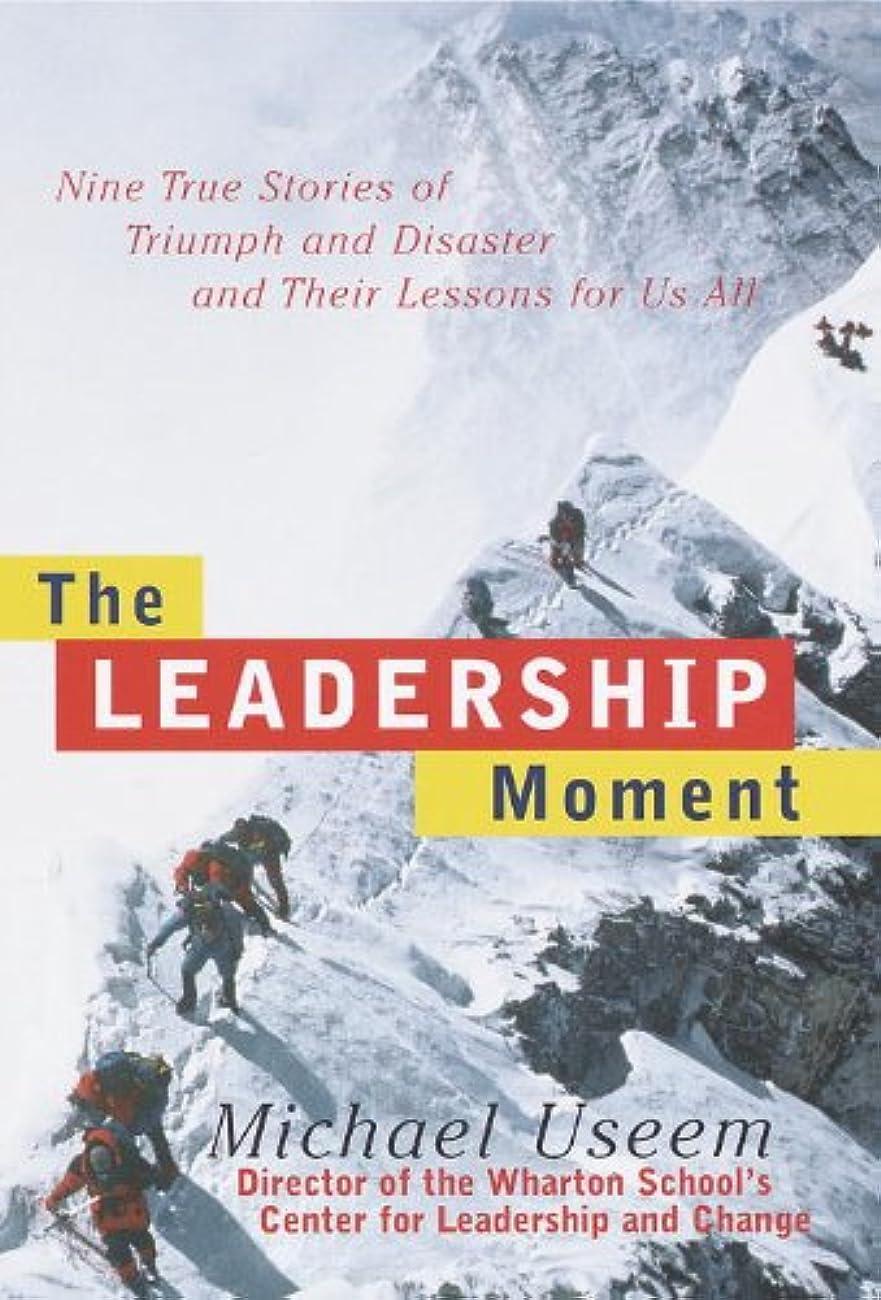 年マーベル火山学者The Leadership Moment: Nine True Stories of Triumph and Disaster and Their Lessons for Us All (English Edition)