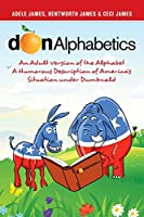 Donalphabetics: An Adult Version of the Alphabet a Humorous Description of America's Situation Under Dumbnald