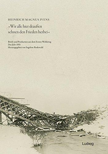 """""""Wir alle hier draußen sehnen den Frieden herbei"""" - Briefe und Postkarten aus dem Ersten Weltkrieg - Das Jahr 1915 (Zeit + Geschichte)"""