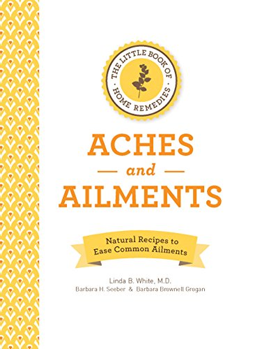 The Little Book of Home Remedies, Aches and Ailments: Natural Recipes to...