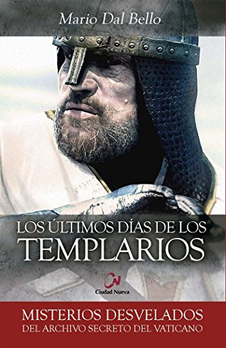 Ultimos Dias De Los Templarios (Misterios desvelados)