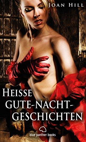 Heiße Gute-Nacht-Geschichten | Erotische Geschichten: Vorlesen und Vorlesen lassen ... (Erotik Geschichten)