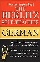 The Berlitz Self-Teacher -- German: A Unique Home-Study Method Developed by the Famous Berlitz Schools of Language