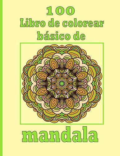 100 Libro de colorear básico de mandala: Diseños únicos de mandala y patrones para aliviar el estrés para la relajación de adultos, Meditación y felicidad (Mandalas magníficos)