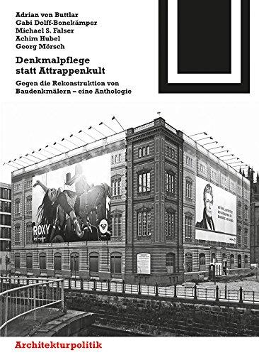 Denkmalpflege statt Attrappenkult: Gegen die Rekonstruktion von Baudenkmälern – eine Anthologie (Bauwelt Fundamente 146)