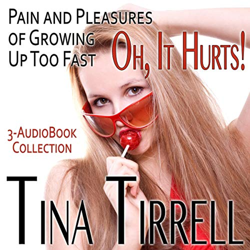 Oh, It Hurts! Pain and Pleasures of Growing Up Too Fast     A First-Time Sex Box Set (3-Book Virgin Erotica Collection)              By:                                                                                                                                 Tina Tirrell                               Narrated by:                                                                                                                                 Tina Tirrell,                                                                                        Sierra Kline                      Length: 1 hr and 30 mins     Not rated yet     Overall 0.0