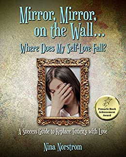 Mirror, Mirror, On the Wall, Where Does My Self-Love Fall?: A Success Guide to Replace Toxicity with Love by [Nina Norstrom]