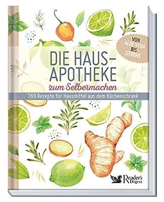 Die Hausapotheke zum Selbermachen: 769 Rezepte für Hausmittel aus dem Küchenschrank. Von Aloe Vera bis Zitrone