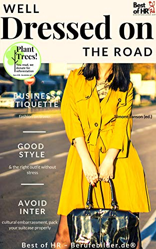 Well Dressed on the Road: Business etiquette & fashion on travel, good style & the right outfit without stress, avoid intercultural embarrassment, pack your suitcase properly (English Edition)