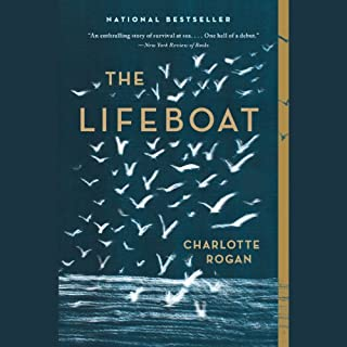 The Lifeboat     A Novel              By:                                                                                                                                 Charlotte Rogan                               Narrated by:                                                                                                                                 Rebecca Gibel                      Length: 7 hrs and 47 mins     279 ratings     Overall 3.3