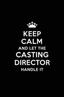 Keep Calm and Let the Casting Director Handle It: Blank Lined Casting Director Journal Notebook Diary as a Perfect Birthday,Appreciation day,Business, ... Gift for friends, coworkers and family.