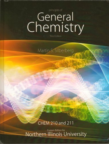 Principles of General Chemistry - Chem 210 and 211 Custom edition for NIU - Textbook Only by Martin S. Silberberg (2013-